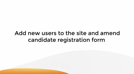 Add New Users To The Site And Amend Candidate Registration Form